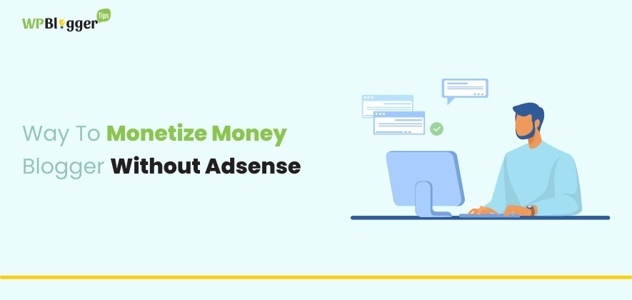 Some Of The Way To Monetize Blogger Without Adsense