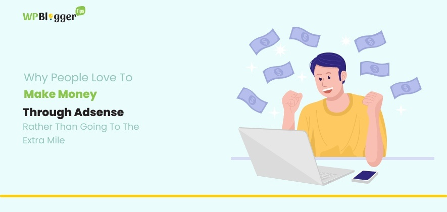 Why People Love To Make Money Through Adsense Rather Than Going To The Extra Mile